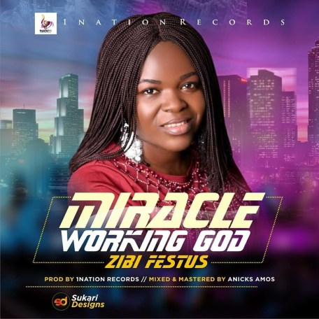 Zibi Festus - Miracle Working God Mp3 Download