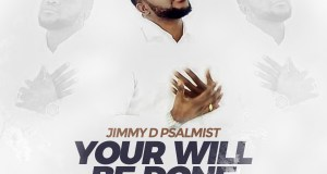 Jimmy D Psalmist – Your Will Be Done Mp3 Download