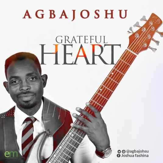 Agbajoshu - Grateful Heart Mp3 Download