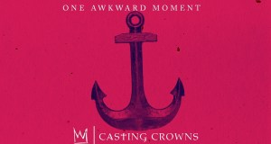 Casting Crowns - One Awkward Moment (Free Mp3 Download)