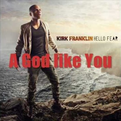 Kirk Franklin – A God Like You [ Lyrics + Free Mp3 Download ]