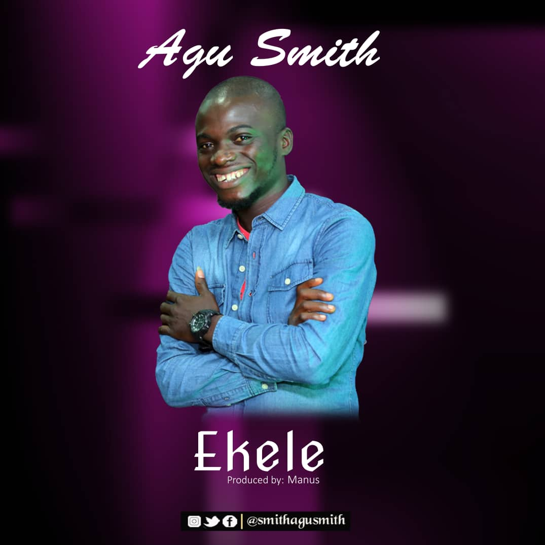 MUSIC: Agu Smith - Ekele