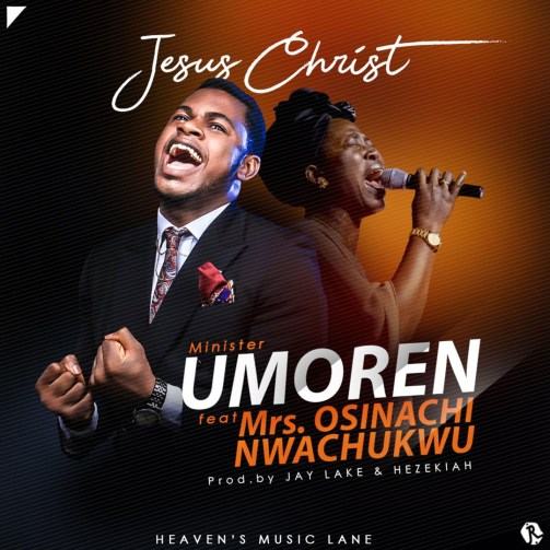 Minister Umoren - Jesus Christ Ft. Mrs. Osinachi Nwachukwu Mp3 Download