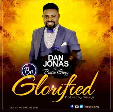 Jonas Dan x The Praise Gang - BE GLORIFIED Download