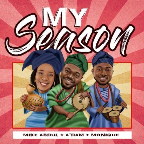 Mike Abdul + A'dam + Monique - My Season Mp3 Download