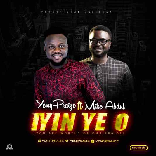 Yemy Praize Ft. Mike Abdul - Iyin Ye O Mp3 Download