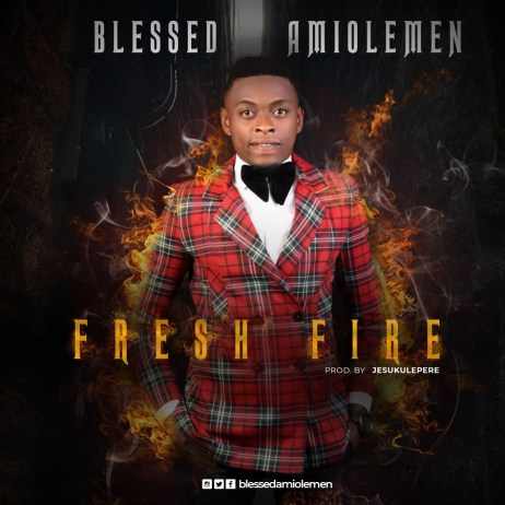 Blessed Amiolemen - Fresh Fire Free Mp3 Download