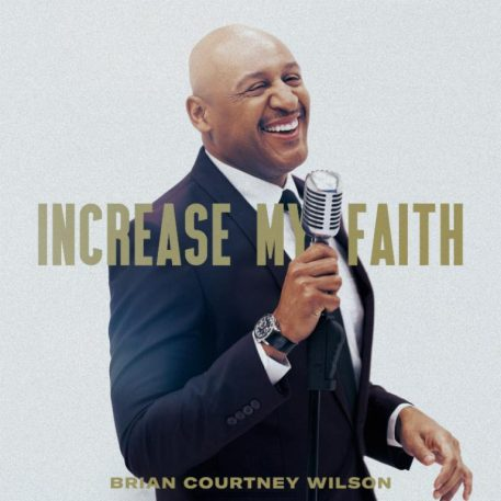 Brian Courtney Wilson – Increase My Faith Mp3 Download