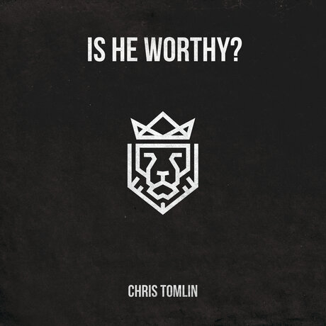 Chris Tomlin - Is He Worthy Free Mp3 Download
