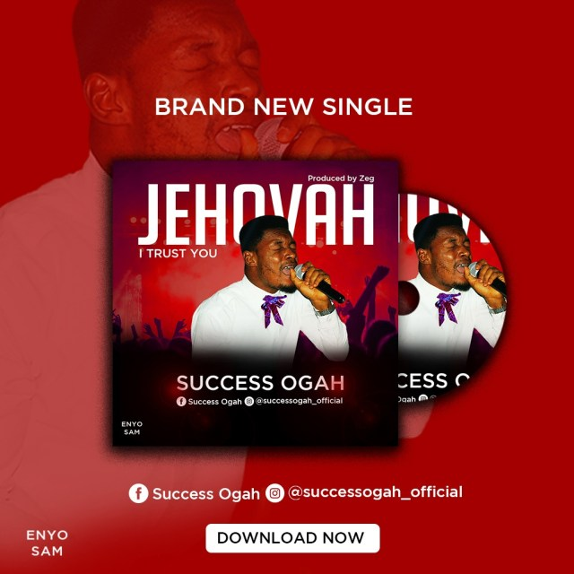 Success Ogah - Jehovah I Trust You Free Mp3 Download