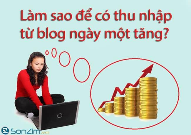 Làm sao để có thu nhập từ blog ngày một tăng? - Ảnh 1