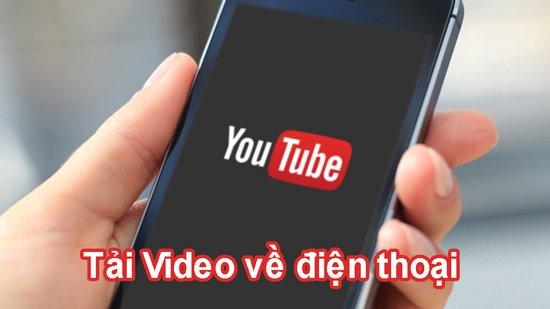 Cách tải video Youtube về điện thoại đơn giản nhất