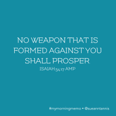 No weapon formed against you shall prosper. Isaiah 54:7