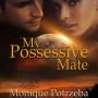 """""""My Possessive Mate"""" by Monique Potrzeba"""