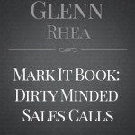 """Mark It Book: Dirty Minded Sales Calls"" by Glenn Rhea"