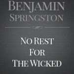 """""""No Rest For The Wicked"""" by Benjamin Springston"""