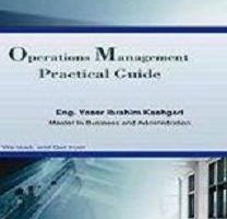 'Practical Guide To Operations Management' by Eng. Yasir I. Kashgari