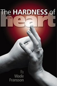 The Hardness of the Heart by Wade Fransson