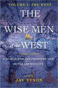 The Wise Men of the West Volume I by Jay Tyson