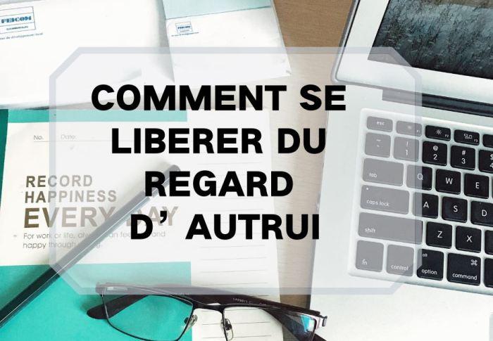 COMMENT SE LIBERER DU REGARD D'AUTRUI