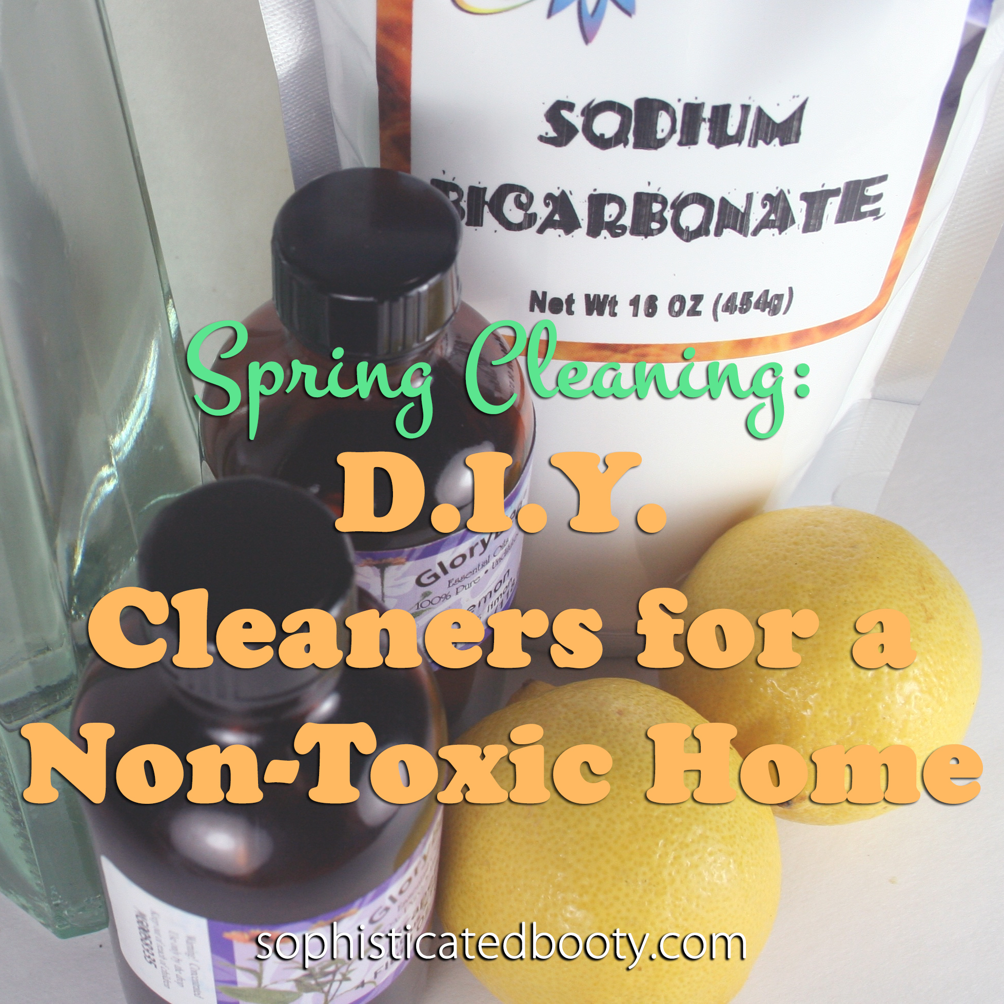 Spring Cleaning D.I.Y. Cleaners for a Non Toxic-Home - Sophisticated Booty
