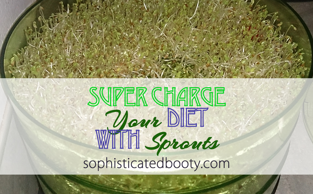 Super Charge Your Diet with Sprouts - Sophisticated Booty