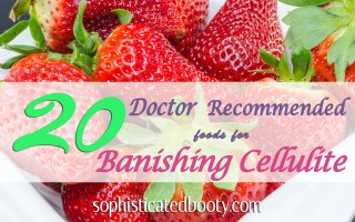 20 Doctor Recommended Foods for Banishing Cellulite - Sophisticated Booty