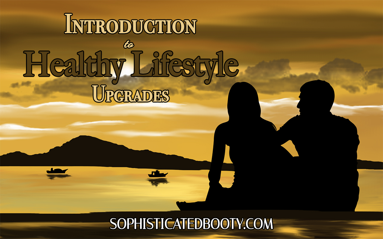 Introduction to Healthy Lifestyle Upgrades - Sophisticated Booty