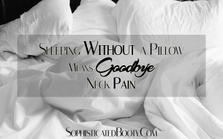 Sleeping Without a Pillow Means Goodbye Neck Pain - Sophisticated Booty