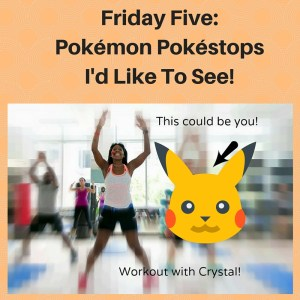 friday five, Pokémon, Pokémon go, Pokéstops