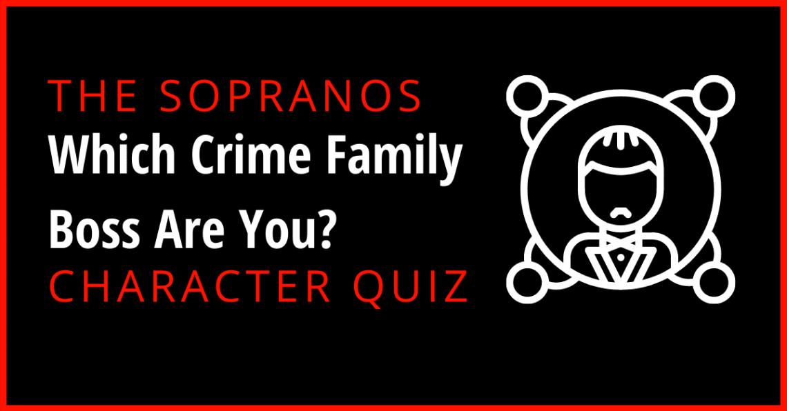 The Sopranos Quiz – Which Crime Family Boss Are You?