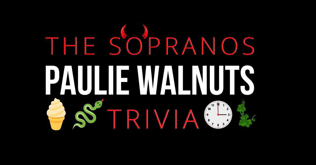Paulie Walnuts Trivia