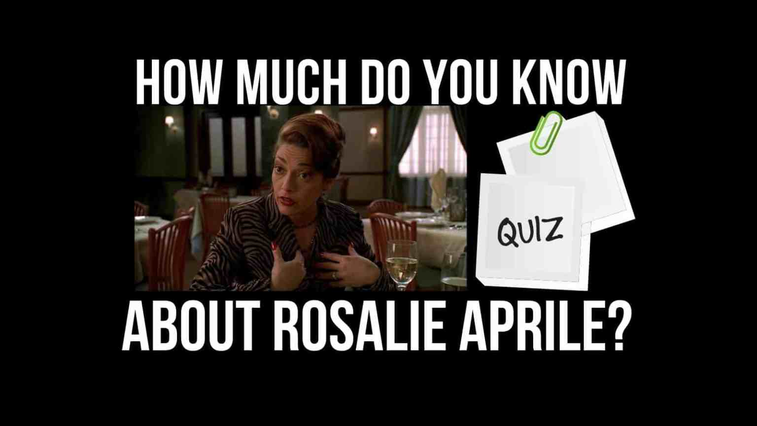 How Much Do You Know About Rosalie Aprile?