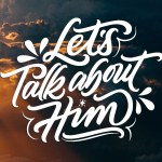 Let's Talk About Him Video Series - English
