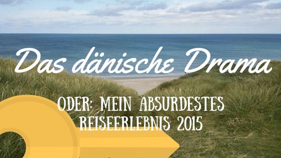 """""""Mein absurdestes Reiseerlebnis 2015"""" oder """"Die dänische Schlüssel-Odyssee"""""""