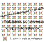 Trabajo por Proyectos: 5. Registro de evaluación