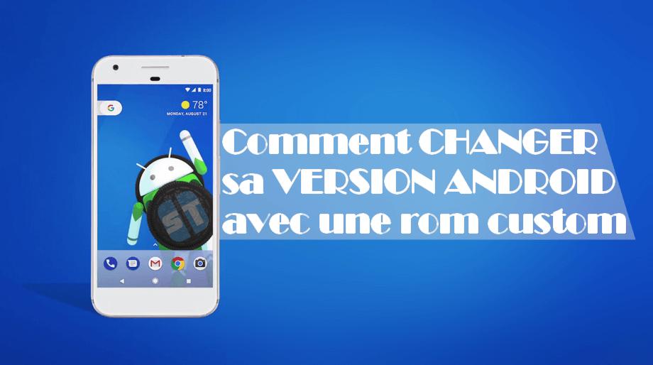 changer sa version android Comment changer de version Android avec une ROM custom
