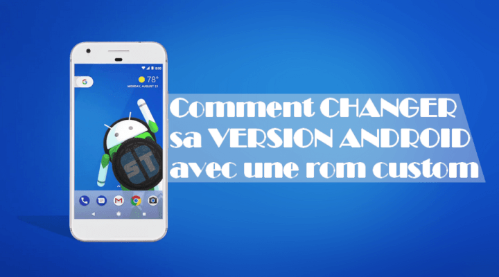 changer sa version android Comment changer de version Android avec une ROM custom