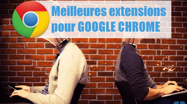 Meilleures extensions Google Chrome 2018 à installer sur votre navigateur