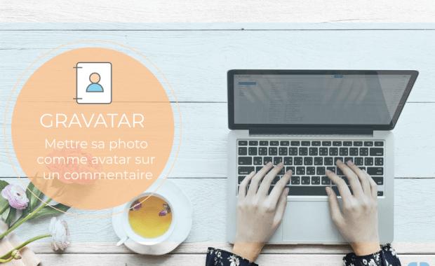 gravatar mettre sa photo sur un commentaire Gravatar – Comment afficher votre photo sur votre commentaire sur un blog