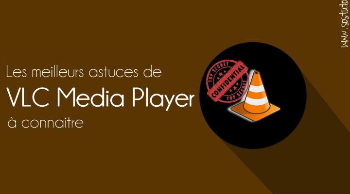 Astuces VLC Media Player 7 Astuces du Lecteur Multimédia VLC que vous ignorez peut-être