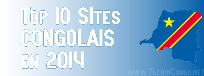 Top 10 Sites Congolais 2014 Top 10 des Sites internet Congolais les plus visités – 2014