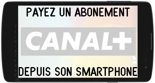 Abonnement CANAL depuis smartphone Renouveler son abonnement CANAL+ avec son Smartphone en RDC