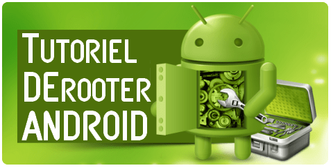 Derooter android Comment derooter android – 2 Méthodes