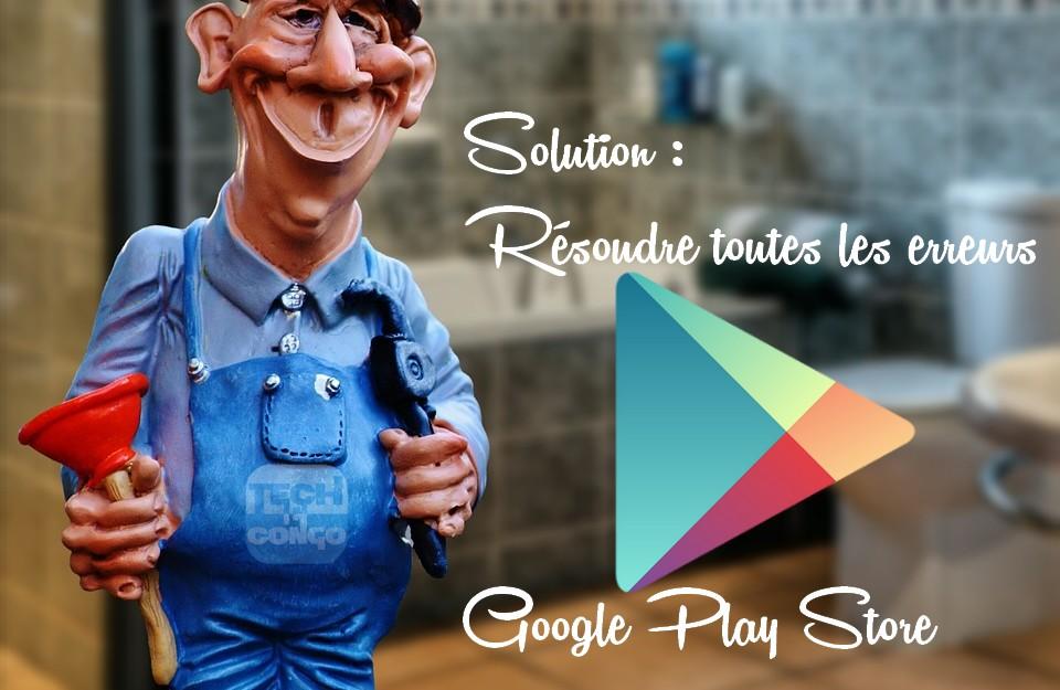 Resoudre Erreurs Google PlayStore 5 solutions simples pour résoudre toutes les erreurs de Google Play Store