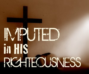 Imputed in His Righteousness