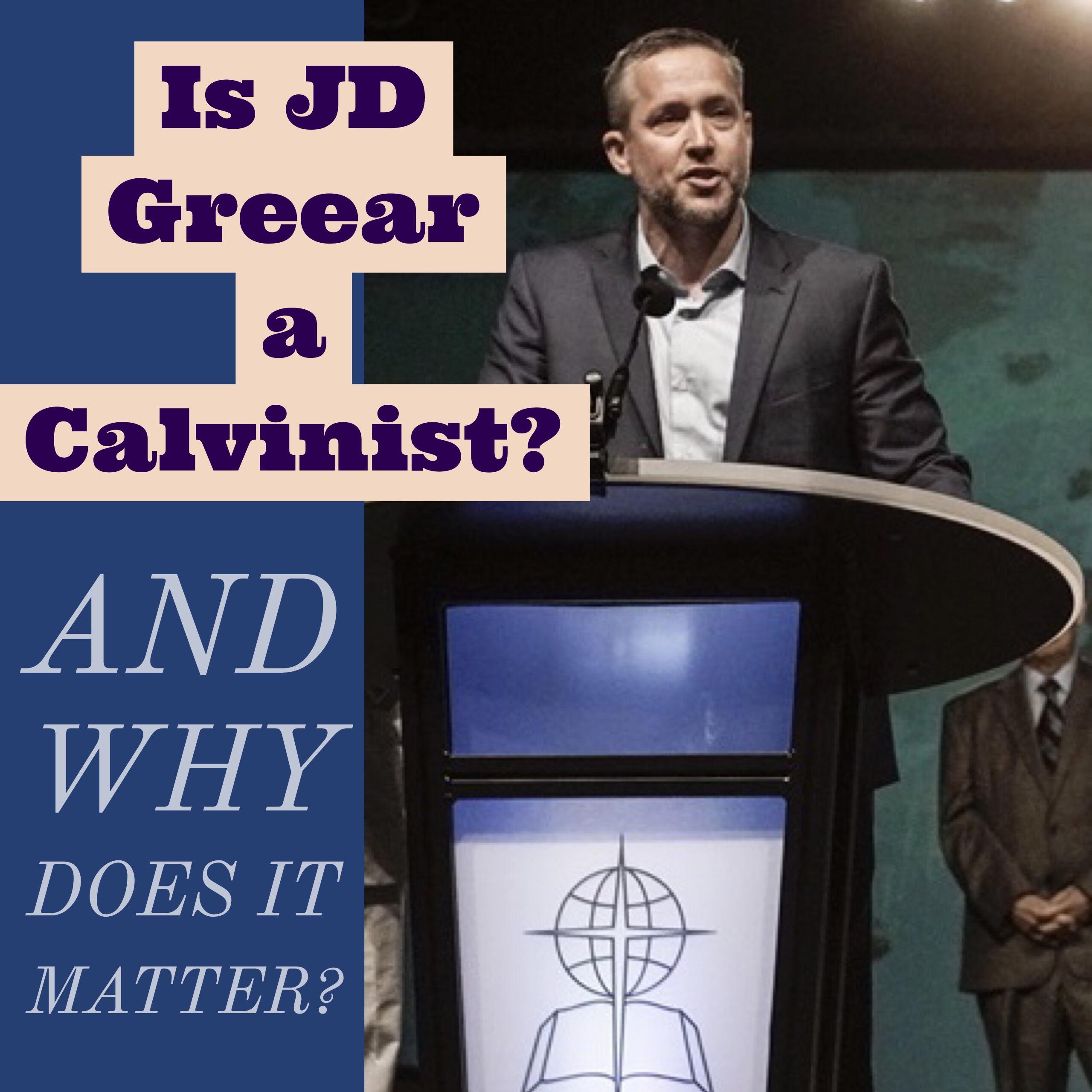 Is JD Greear a Calvinist? – SOTERIOLOGY 101