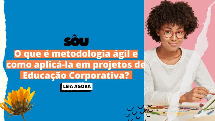 O que é metodologia ágil e como aplicá-la em projetos de Educação Corporativa?
