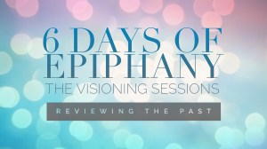 6 Days of Epiphany~The Visioning Sessions: Preparing Your Soul for 2018
