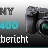 Sony Alpha 6400 Test (A6400) inkl. Bilder + Video!